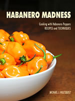Habanero Madness - The Cookbook. 100+ Habanero Pepper Recipes